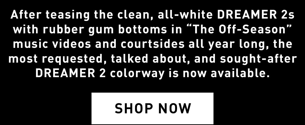 ALL-WHITE DREAMER 2S NOW AVAILABLE | SHOP NOW